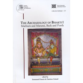 French Institute Pondicherry The Archaeology of Bhakti I, by Emmanuel Francis and Charlotte Schmid