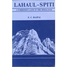 Indus Publishing Company New Delhi Lahaul - Spiti: A Forbidden Land in the Himalayas, by S.C. Bajpai