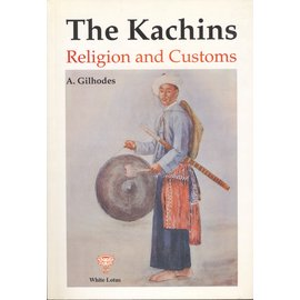 White Lotus Publications The Kachins, Religion and Customs, by A. Gilhodes