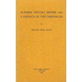 The Asoka Society, Oxford Burmese History before 1287: A Defense of the Chronicles, by Maung Htin Aung
