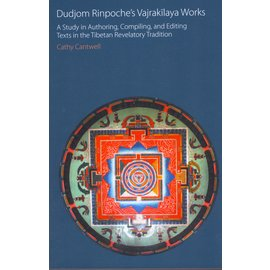 Equinox Sheffield Dudjom Rinpoche's Vajrakilaya Works: A Study in Authoring, Compiling and Editing Texts in  the Tibetan Revelatory Tradition, by Cathy Cantwell