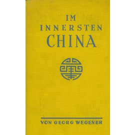 August Scherl Berlin Im Innersten China, von Georg Wegener