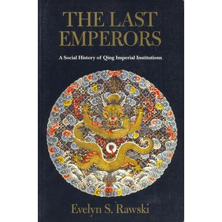 University of California Press The Last Emperors, A Social History of Qing Imperial Institutions, by Evelyn S. Rawski