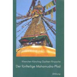 Drikung Kagyü Verlag Aachen Der fünfteilige Mahamudra-Pfad, von Khenchen Könchog Gyaltsen Rinpoche
