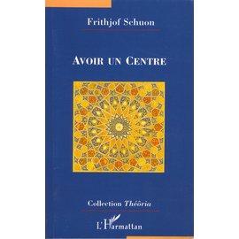 L' Harmattan Paris Avoir un Centre, par Frithjof Schuon