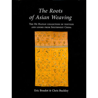 Oxbow Books, Oxford The Roots of Asian Weaving, The He Haiyan Collection of Textiles and Looms from Southwest China, by Eric Boudot and Chris Buckley