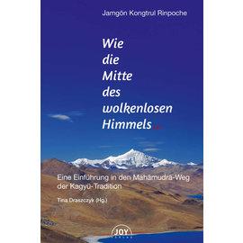 Joy Verlag Wie die Mitte des wolkenlosen Himmels, von Jamgon Kongtrul Rinpoche