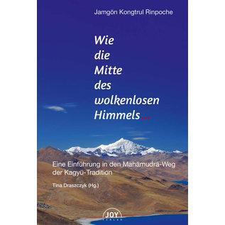 Joy Verlag Wie die Mitte des wolkenlosen Himmels, Eine Einführung in den Mahamudra-Weg der Kagyu-Tradition, von Jamgon Kongtrul Rinpoche