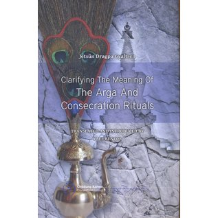 Vajra Publications Clarifying the Meaning of the Arga and Consecration Rituals, by Jetsün Dragpa Gyaltsen, transl. by Yael Bentor
