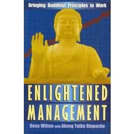 Park Street Press Rochester Enlightened Management: Bringing Buddhist Practices to Work, by Dona Witten, with Akong Rinpoche