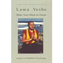 Lama Yeshe Wisdom Archives Make your Mind an Ocean, by Lama Yeshe