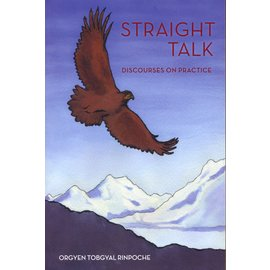 Rangjung Yeshe Publications Straight Talk, Discourses on Practice, by Orgyan Tobgyal Rinpoche