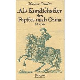 Edition Erdmann Als Kundschafter des Papstes nach China 1656-1664, von Johannes Grueber
