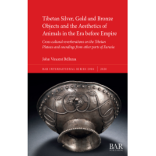BAR Publishing Tibetan Silver, Gold and Bronze Objects and the Aesthetics of Animals in the Era before Empire, by John Vincent Bellezza