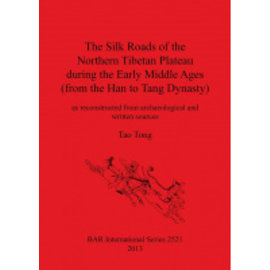BAR Publishing The Silk Roads of the Northern Tibetan Plateau during the Early Middle Ages, by Tao Tong