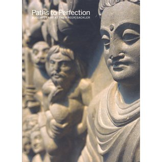 Freer Gallery of Art / Arthur M. Sackler Gallery Paths to Perfection, Buddhist Art at the Freer / Sackler, by Debra Diamond