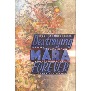 Snow Lion Publications Destroying Mara Forever,  Buddhist Ethic Essays in Honor of Damien Keown, by John Powers and Charles S. Prebish