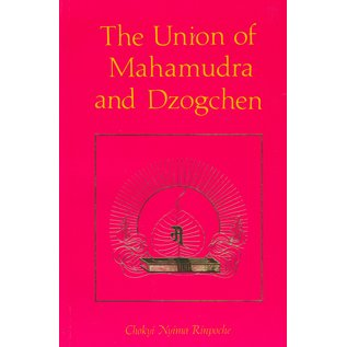 Rangjung Yeshe Publications The Union of Mahamudra and Dzogchen, by Chökyi Nyima Rinpoche