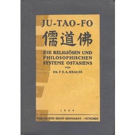 Verlag von Ernst Reinhardt in München Ju-Tao-Fo, Die Religiösen und philosophischen Systeme Ostasiens, von Dr. F.E.A. Krause