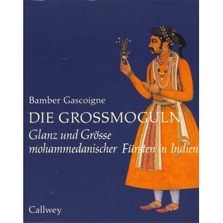 Callwey Verlag München Die Grossmoguln, -Glanz und Grösse mohammedanischer Fürsten in Indien, von Bamber Gascoigne