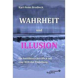 Tibethaus Wahrheit und Illusion, Ein Buddhistischer Blick auf eine Welt der Täuschung,von Karl-Heinz Brodbeck
