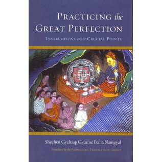 Shambhala Practicing the Great Perfection, Instructions on the Crucial Points, by Shechen Gyaltsap Gyurmé Pema Namgyal