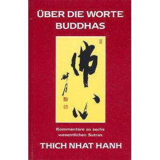 Theseus Verlag Über die Worte Buddhas, Kommentare zu sechs wesentlichen Sutras, von Thich Nhat Hanh
