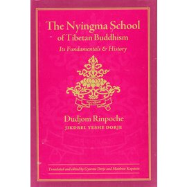 Wisdom Publications The Nyingma School of Tibetan Buddhism, by Dudjom Rinpoche