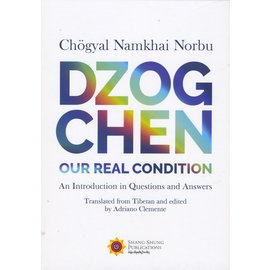 Shang Shung Publications Dzogchen Our Real Condition, by Chögyal Namkhai Norbu