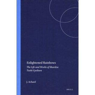 Brill Enlightened Rainbows, The Life and Works od Shardza Tashi Gyeltsen, by J. Achard