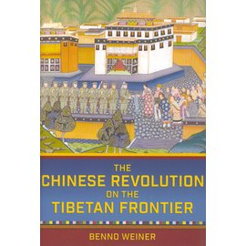 Cornell University Press The Chinese Revolution on the Tibetan Border, by Benno Weiner