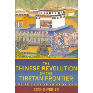 Cornell University Press The Chinese Revolution on the Tibetan Border, by Benno Weiner