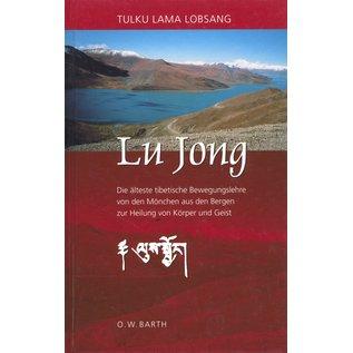 O.W. Barth Lu Jong, Die älteste tibetische Bewegungslehre von den Mönchen aus den Bergen zur Heilung von Geist und Körper,von Tulku Lama Lobsang