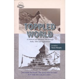 LTWA Toppled World, A Political and Spiritual  Trek through India, Tibet and Afghanistan, by -Sudha Jojorey, as told to Susan Murphy