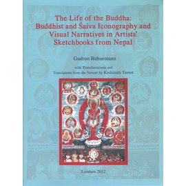 LIRI The Life of the Buddha: Buddhist and Saiva Iconography and Visual Narratives in Artist's Sketchbooks from Nepal, by Gudrun Bühnemann