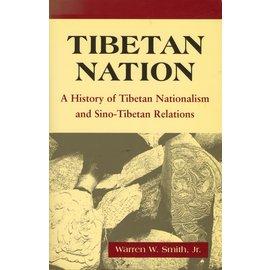 Westview Press Boulder CO Tibetan Nation, A History of Tibetan Nationalism and Sino-Tibetan Relations, by Warren W. Smith, Jr.