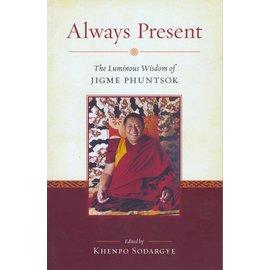 Snow Lion Publications Always Present: The Luminous Wisdom od Jigme Phuntsok, by Khenpo Sodargye
