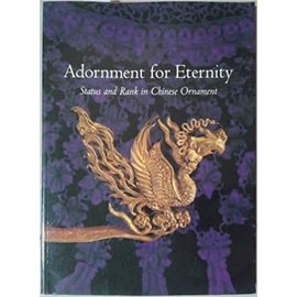 Denver Art Museum Adornment for Eternity Status and Rank in Chinese Ornament, by Julia M. White, Emma C. Bunker and Pei-Fen Chen