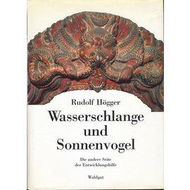 Waldgut Verlag Wasserschlange und Sonnenvogel: Die andere Seite der Entwicklungshilfe, von Rudolf Högger