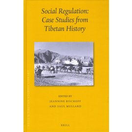 Brill Social Regulation: Case Studies from Tibetan History, ed. by Jeannine Bischoff and Saul Mullard