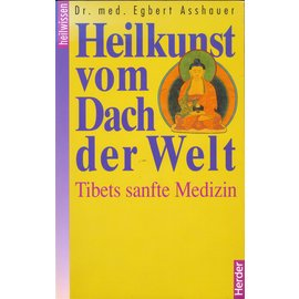 Herder & Co. Verlagsbuchhandlung, Freiburg Heilkunde vom Dach der Welt: Tibets sanfte Medizin, von Egbert Asshauer