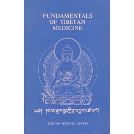 Tibetan Medical Centre Dharamsala Fundamentals of Tibetan Medicine, by T.J. Tsarong