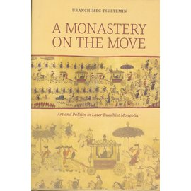 University of Hawai'i Press A Monastery on the Move: Art and Politics in Later Mongolia, by Uranchimeg Tsultemin