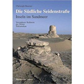 Verlag Philipp von Zabern Mainz Die südliche Seidenstrasse: Inseln im Sandmeer, von Christoph Baumer