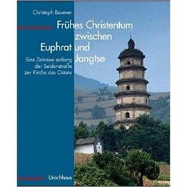 Urachhaus Verlag Stuttgart Frühes Christentum zwischen Euphrat und Jangtse, von Christoph Baumer