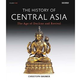 I.B. Tauris London The History of Central Asia, Vol 4, The Age of Decline and Revival, by Christoph Baumer