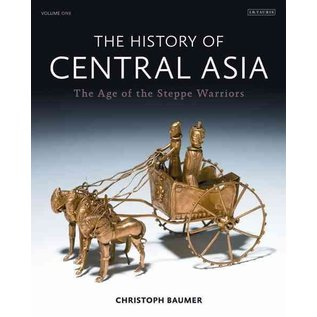I.B. Tauris London The History of Central Asia, Vol 1, The Age of the Steppe Warriors, by Christoph Baumer