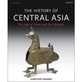 I.B. Tauris London The History of Central Asia, Vol 3, The Age of Islam and the Mongols, by Christoph Baumer