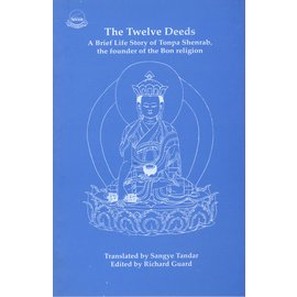 Library of Tibetan Works and Archives The Twelfe Deeds: A Brief Life Story of Tonpa Sherab the Founder of the Bon Religion, by Sangye Tandar, ed. by Richard Guard