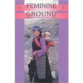 Snow Lion Publications Feminine Ground: Essays on Women and Tibet, ed. by Janice D. Willis
